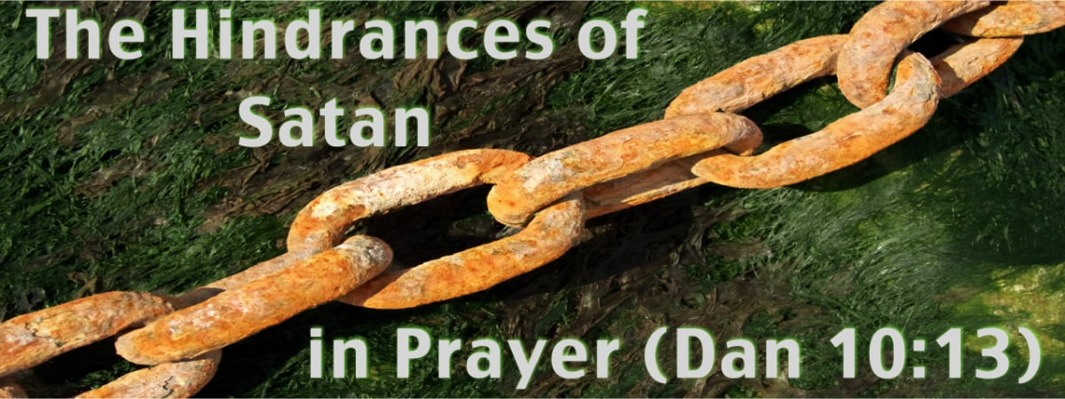 The Hindrances of Satan in Prayer (Daniel 10:13)
